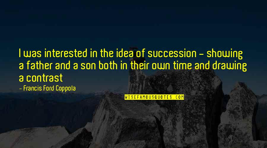 B1a4 Cnu Quotes By Francis Ford Coppola: I was interested in the idea of succession