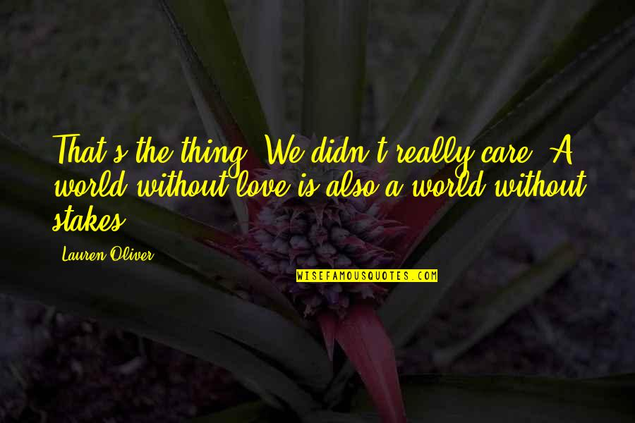 B1a4 Cnu Quotes By Lauren Oliver: That's the thing: We didn't really care. A