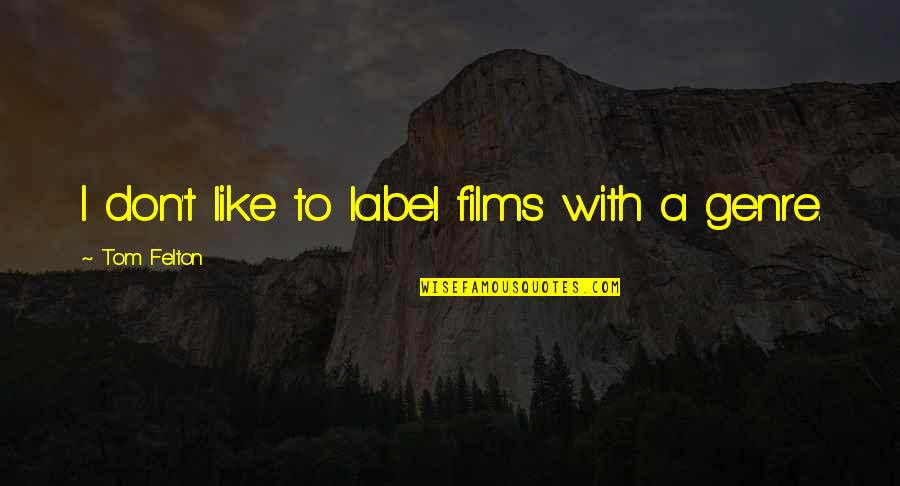 B1a4 Cnu Quotes By Tom Felton: I don't like to label films with a