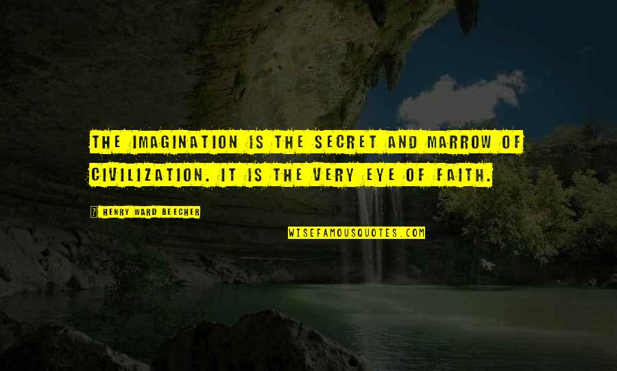 Baal Cycle Quotes By Henry Ward Beecher: The imagination is the secret and marrow of