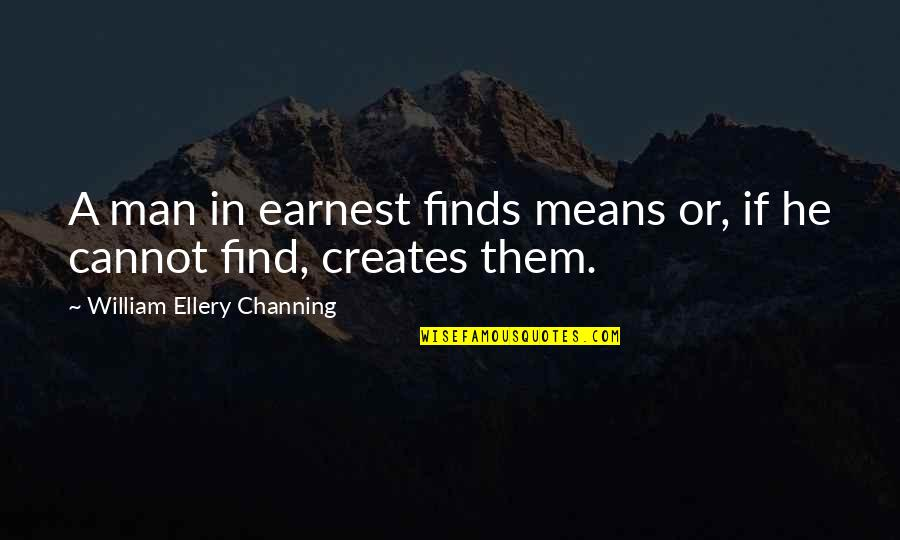 Baal Cycle Quotes By William Ellery Channing: A man in earnest finds means or, if