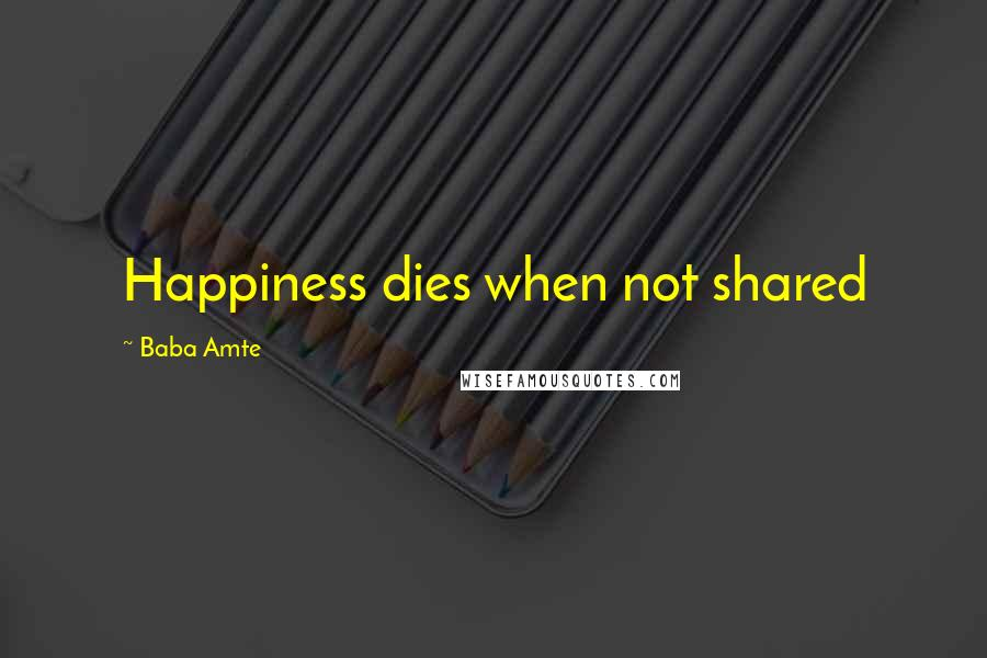 Baba Amte quotes: Happiness dies when not shared