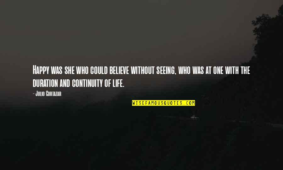 Baba Dam Rass Quotes By Julio Cortazar: Happy was she who could believe without seeing,