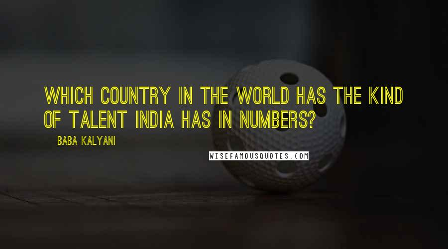 Baba Kalyani quotes: Which country in the world has the kind of talent India has in numbers?