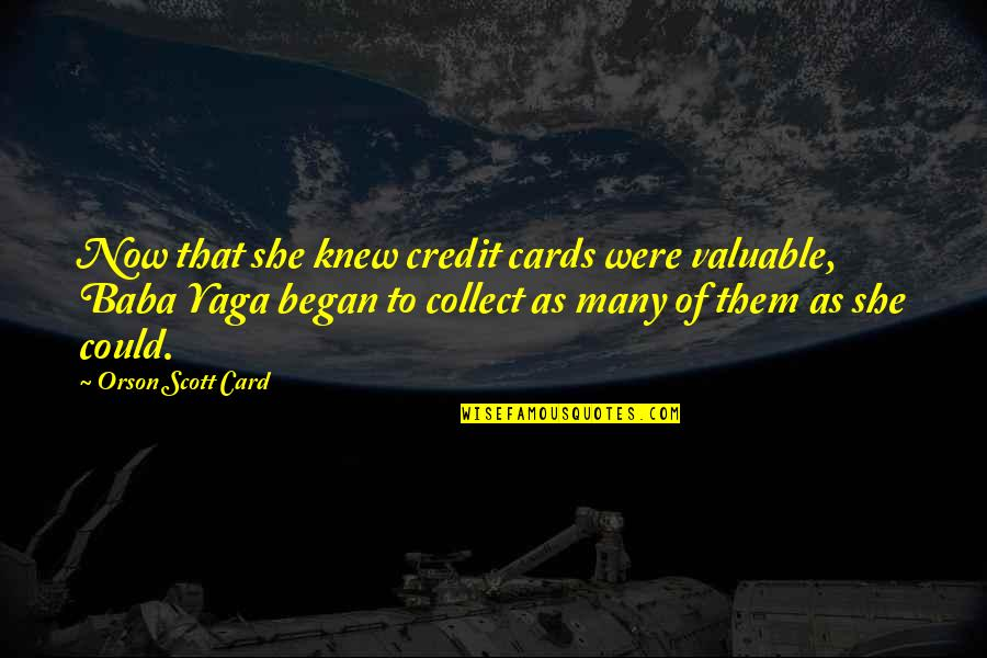 Baba Yaga Quotes By Orson Scott Card: Now that she knew credit cards were valuable,
