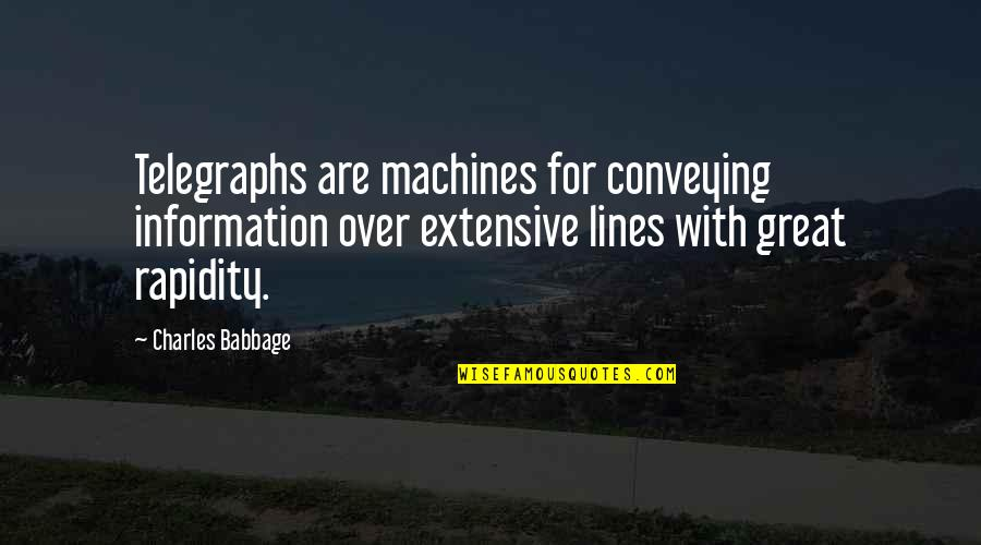 Babbage's Quotes By Charles Babbage: Telegraphs are machines for conveying information over extensive