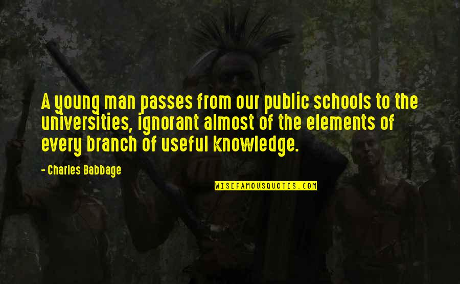 Babbage's Quotes By Charles Babbage: A young man passes from our public schools