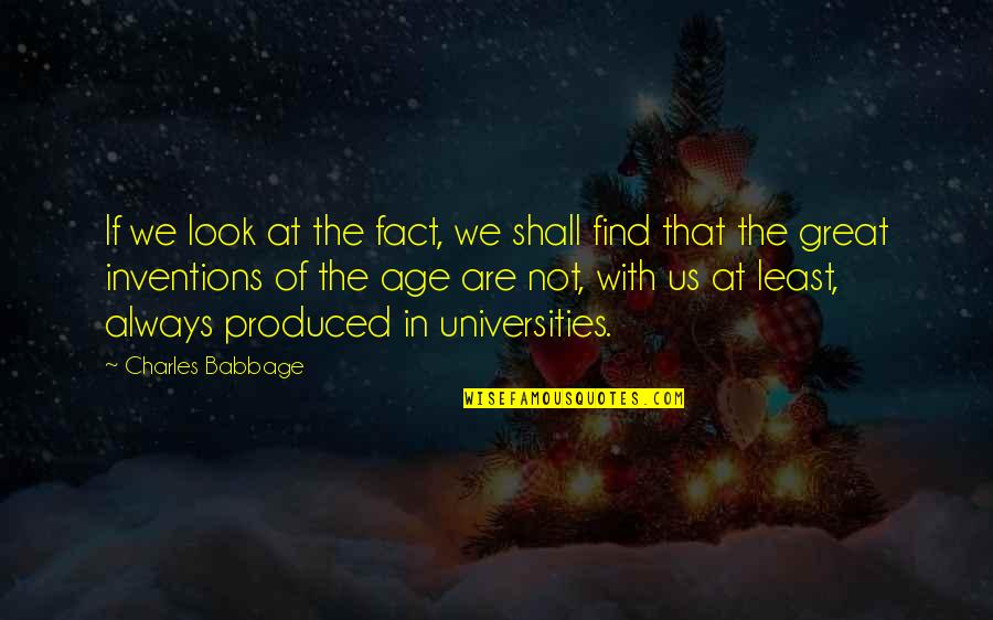 Babbage's Quotes By Charles Babbage: If we look at the fact, we shall