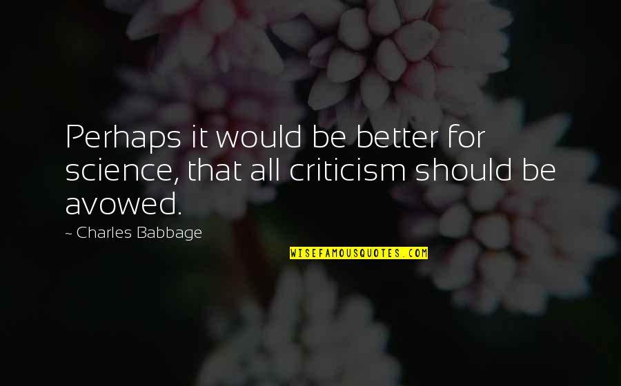 Babbage's Quotes By Charles Babbage: Perhaps it would be better for science, that
