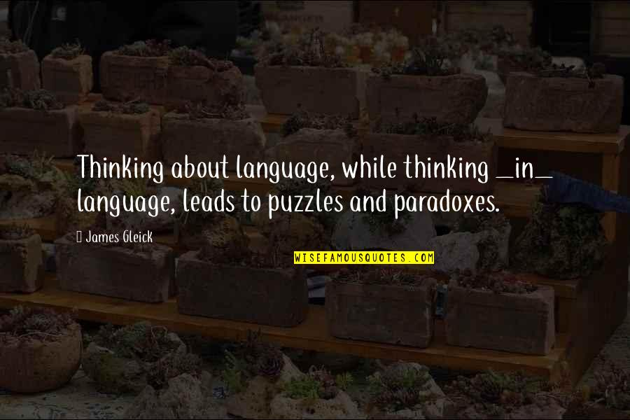 Babbage's Quotes By James Gleick: Thinking about language, while thinking _in_ language, leads