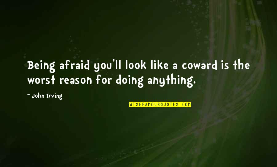 Babbitt Satire Quotes By John Irving: Being afraid you'll look like a coward is