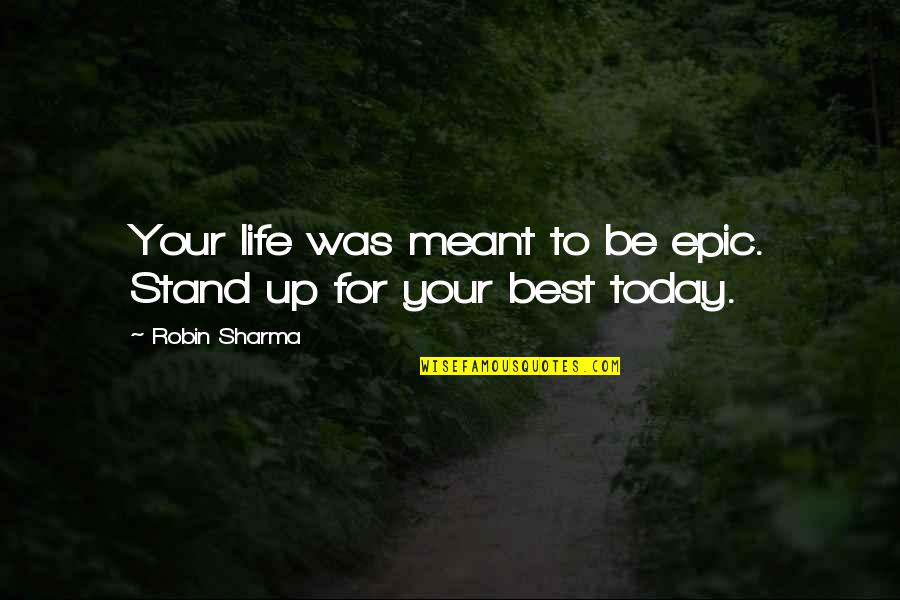 Babbitt Satire Quotes By Robin Sharma: Your life was meant to be epic. Stand