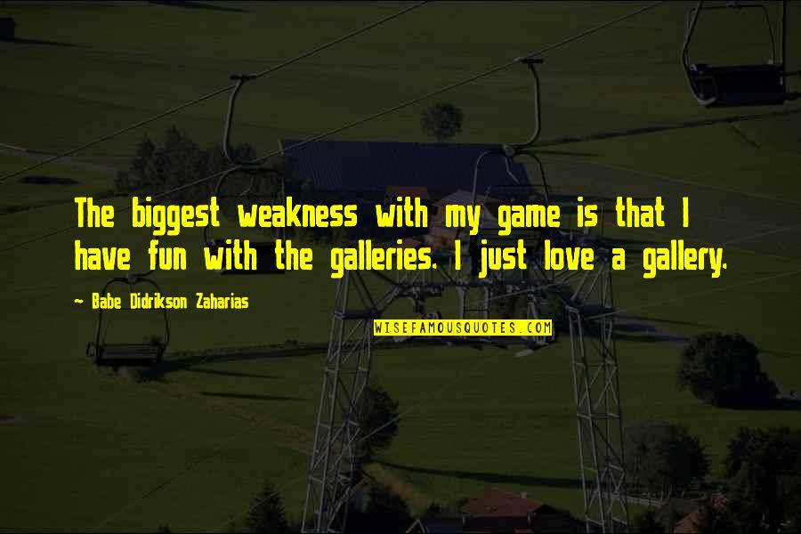Babe I Love You Quotes By Babe Didrikson Zaharias: The biggest weakness with my game is that