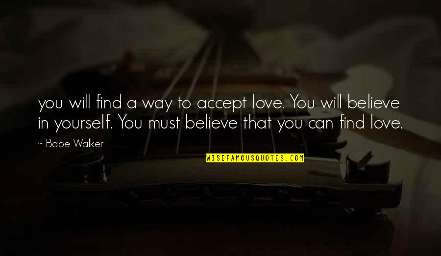 Babe I Love You Quotes By Babe Walker: you will find a way to accept love.