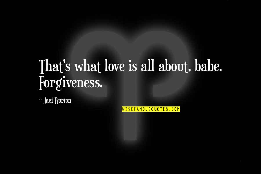 Babe I Love You Quotes By Jaci Burton: That's what love is all about, babe. Forgiveness.