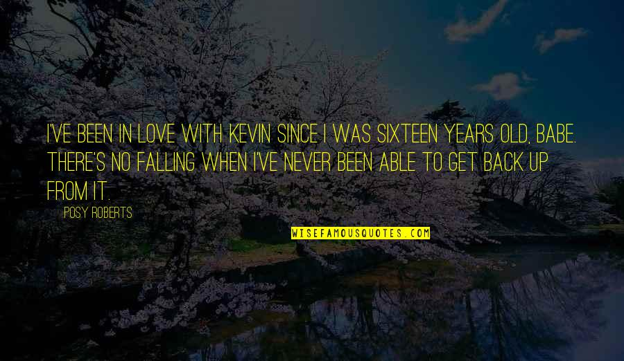 Babe I Love You Quotes By Posy Roberts: I've been in love with Kevin since I