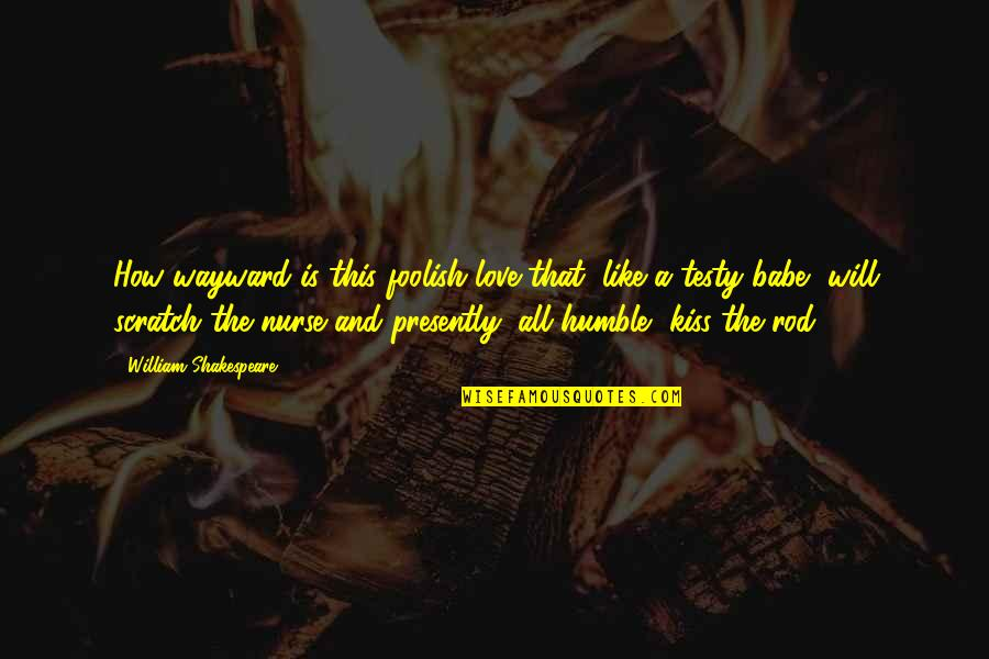 Babe I Love You Quotes By William Shakespeare: How wayward is this foolish love that, like