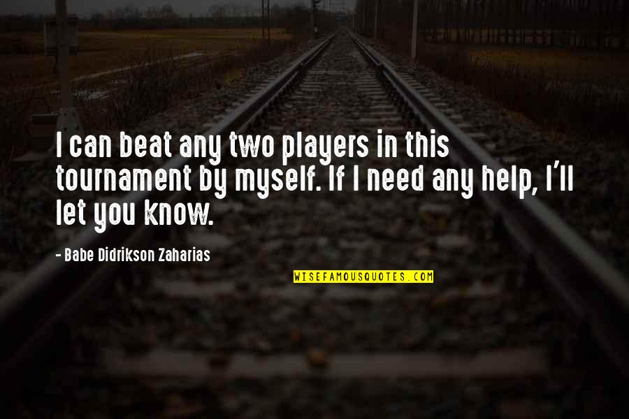 Babe Zaharias Quotes By Babe Didrikson Zaharias: I can beat any two players in this