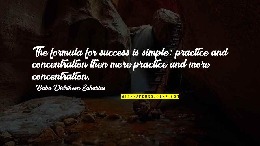 Babe Zaharias Quotes By Babe Didrikson Zaharias: The formula for success is simple: practice and