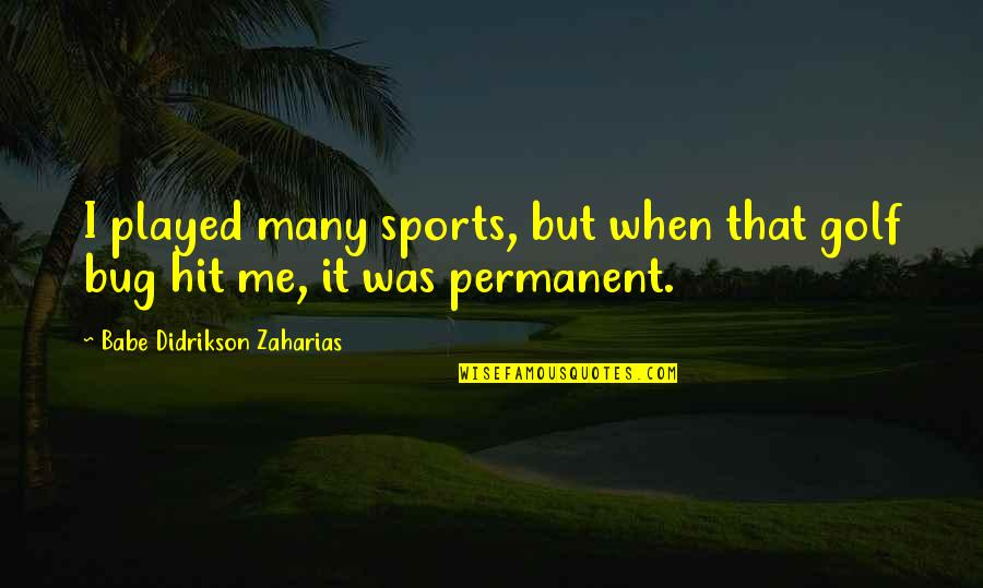 Babe Zaharias Quotes By Babe Didrikson Zaharias: I played many sports, but when that golf