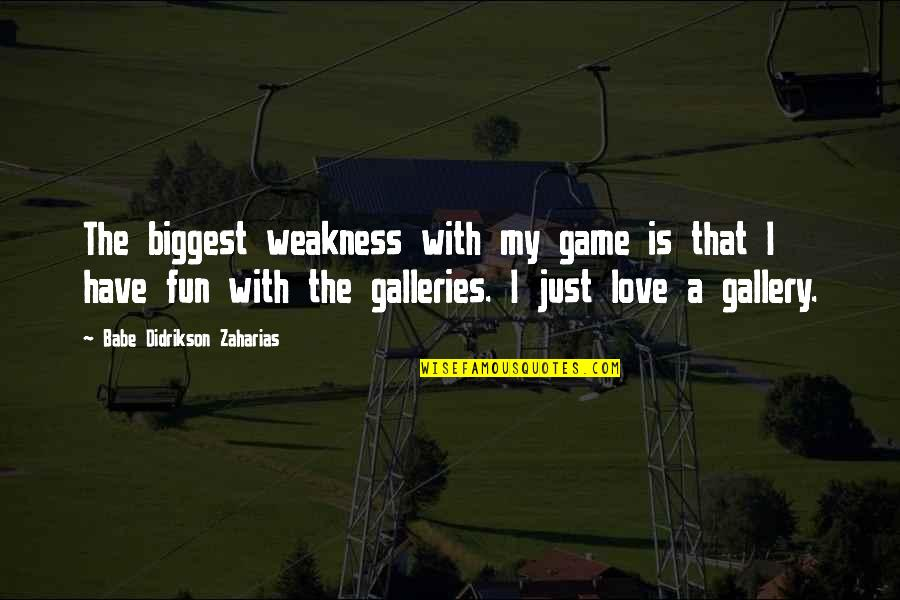 Babe Zaharias Quotes By Babe Didrikson Zaharias: The biggest weakness with my game is that