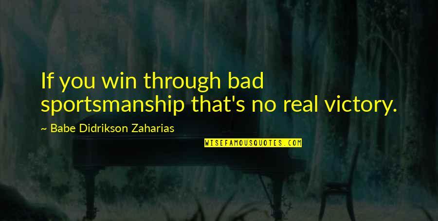 Babe Zaharias Quotes By Babe Didrikson Zaharias: If you win through bad sportsmanship that's no