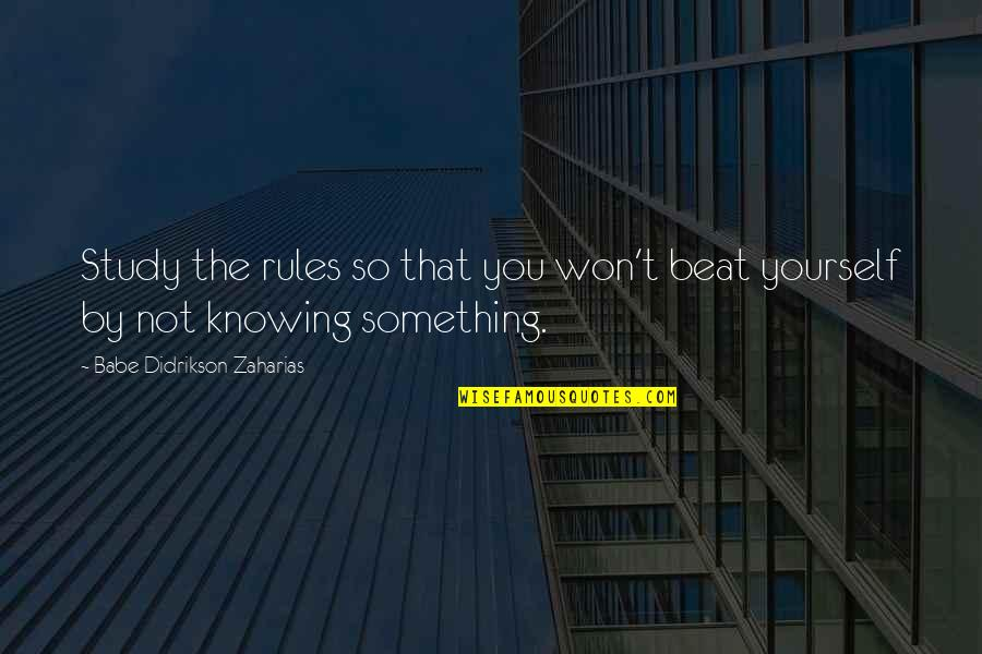 Babe Zaharias Quotes By Babe Didrikson Zaharias: Study the rules so that you won't beat
