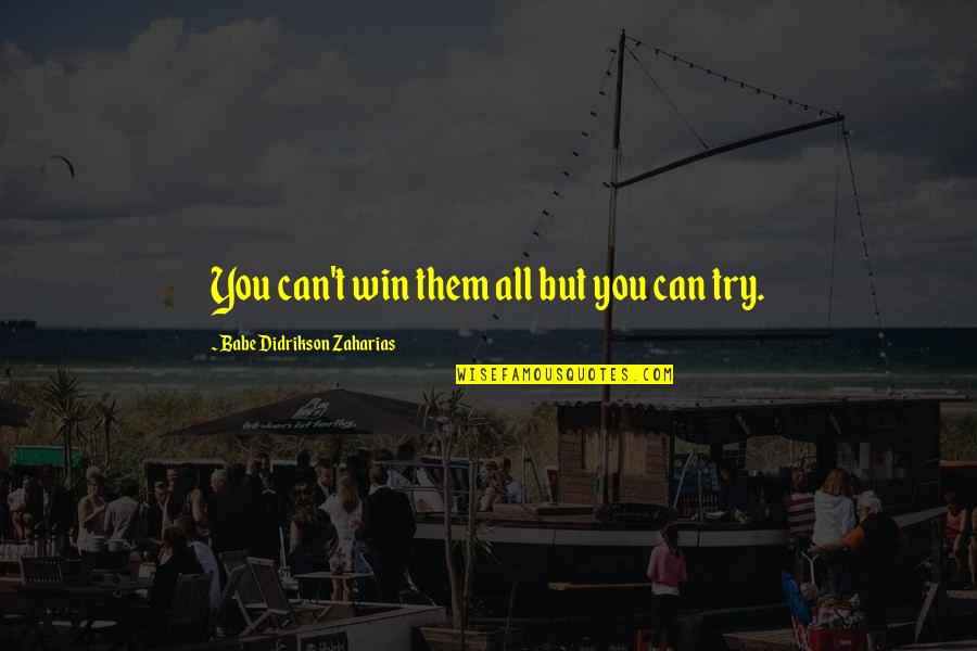 Babe Zaharias Quotes By Babe Didrikson Zaharias: You can't win them all but you can