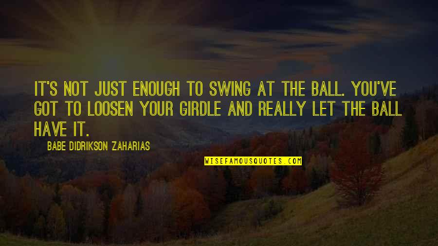 Babe Zaharias Quotes By Babe Didrikson Zaharias: It's not just enough to swing at the