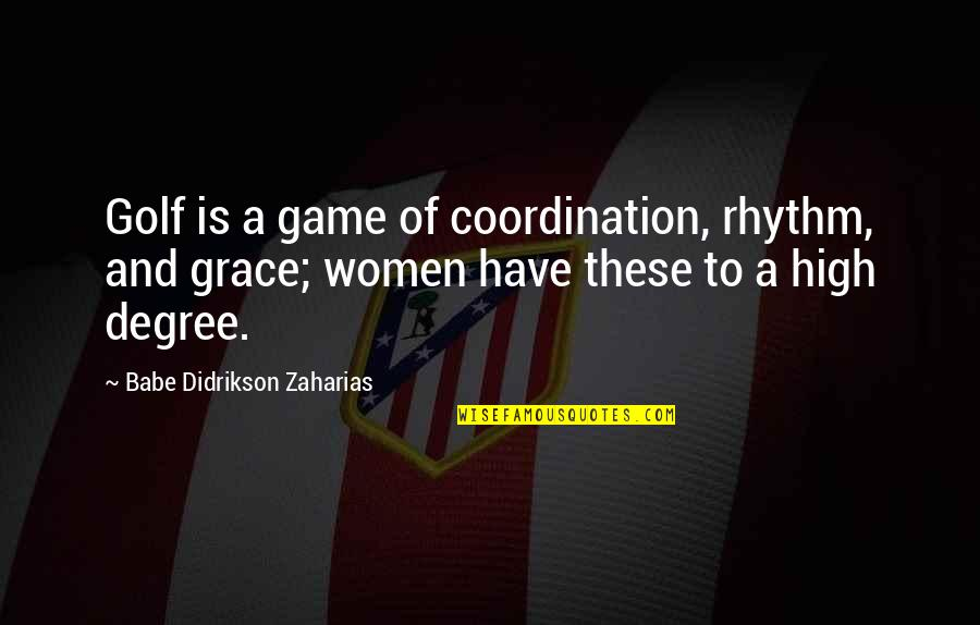 Babe Zaharias Quotes By Babe Didrikson Zaharias: Golf is a game of coordination, rhythm, and