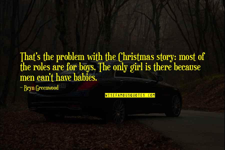 Babies And Christmas Quotes By Bryn Greenwood: That's the problem with the Christmas story: most
