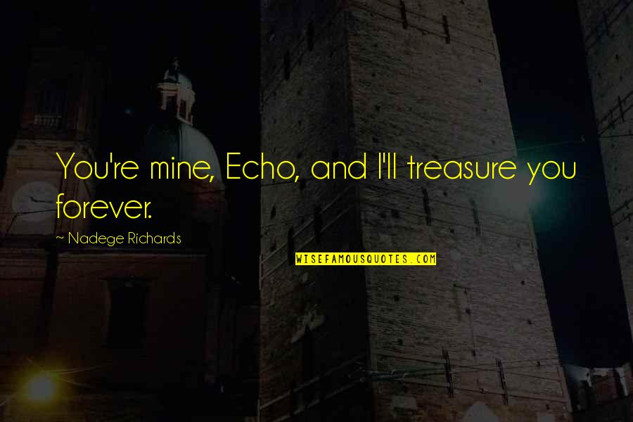 Babies And Christmas Quotes By Nadege Richards: You're mine, Echo, and I'll treasure you forever.