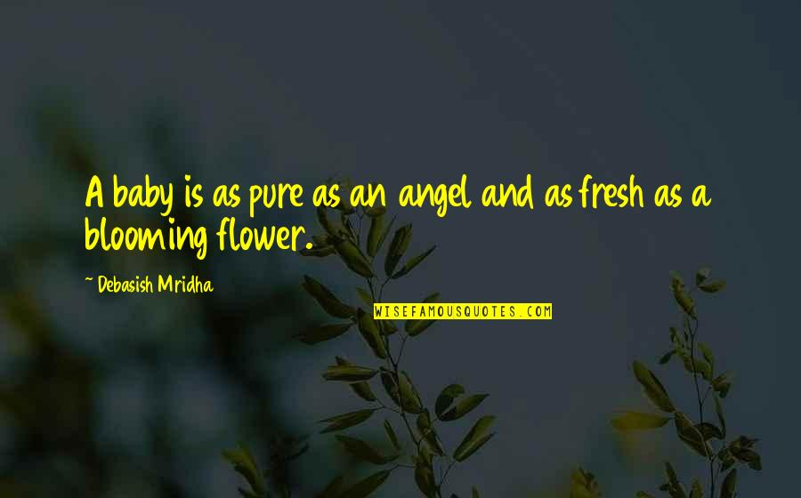 Babies Are Pure Quotes By Debasish Mridha: A baby is as pure as an angel