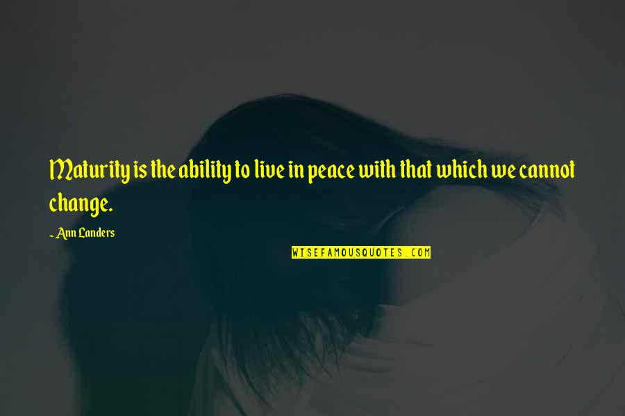 Babilonia Quotes By Ann Landers: Maturity is the ability to live in peace