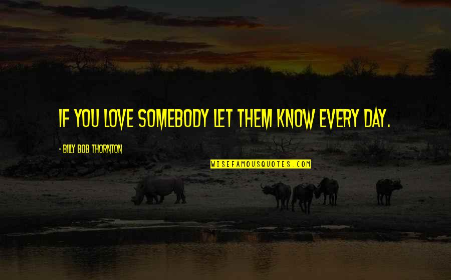 Babilonia Quotes By Billy Bob Thornton: If you love somebody let them know every