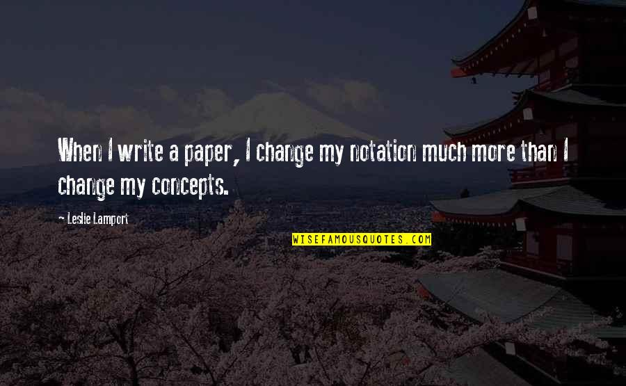 Babs From Urmston Quotes By Leslie Lamport: When I write a paper, I change my
