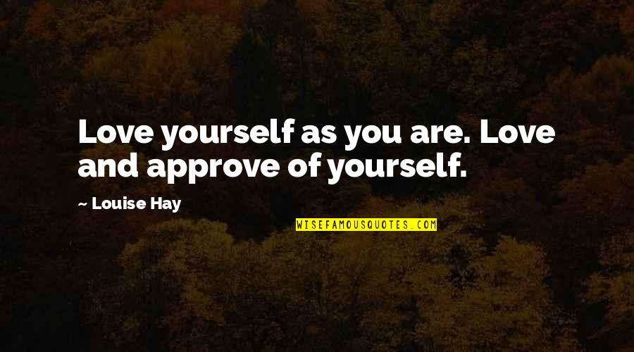 Babs From Urmston Quotes By Louise Hay: Love yourself as you are. Love and approve