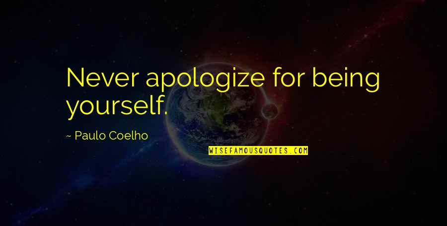Babs From Urmston Quotes By Paulo Coelho: Never apologize for being yourself.