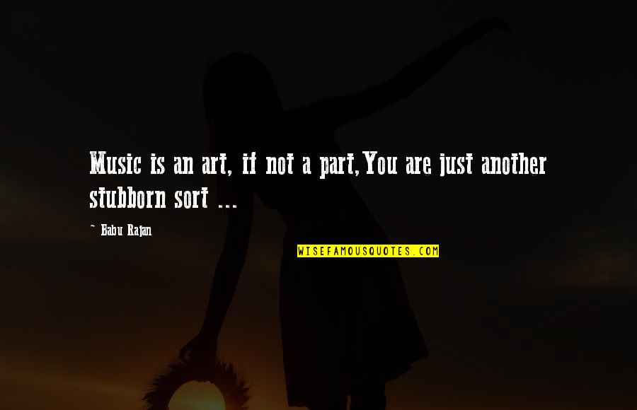Babu Quotes By Babu Rajan: Music is an art, if not a part,You