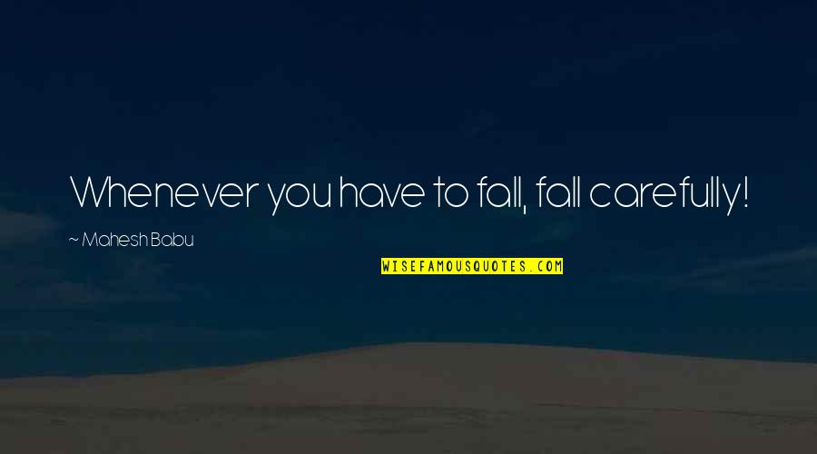 Babu Quotes By Mahesh Babu: Whenever you have to fall, fall carefully!