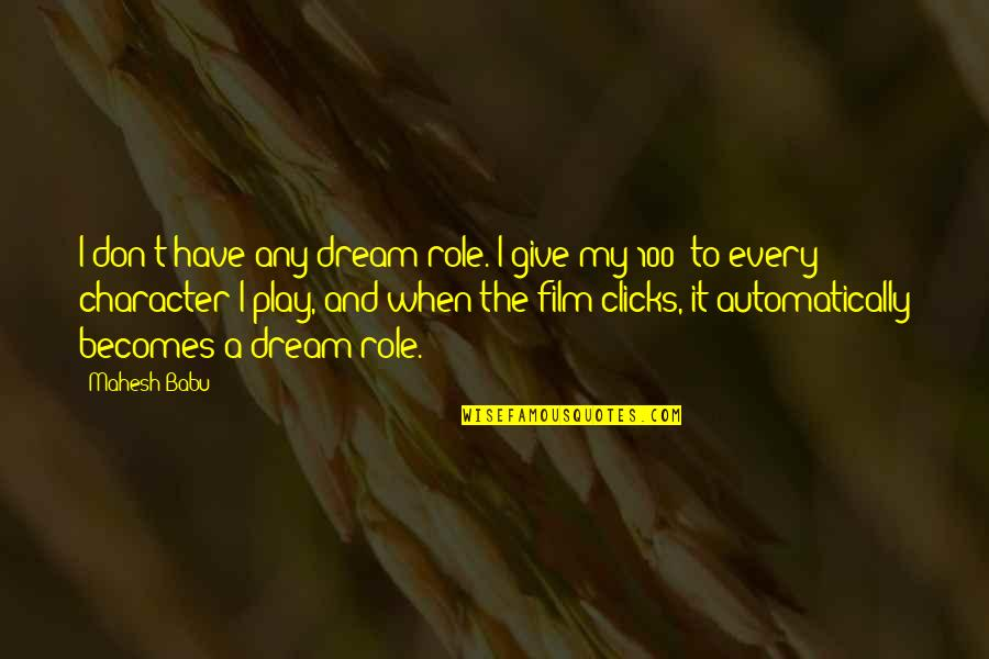 Babu Quotes By Mahesh Babu: I don't have any dream role. I give