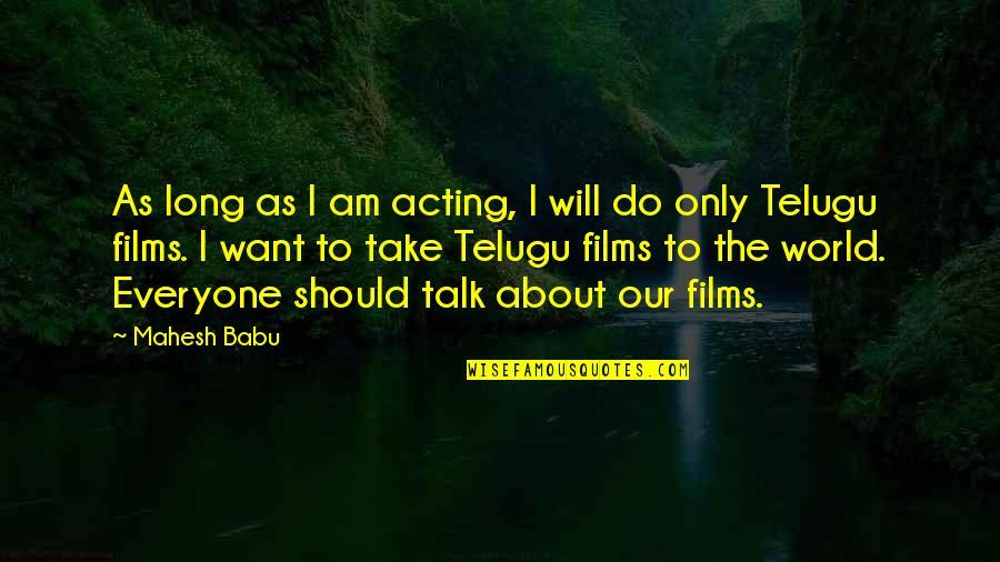 Babu Quotes By Mahesh Babu: As long as I am acting, I will