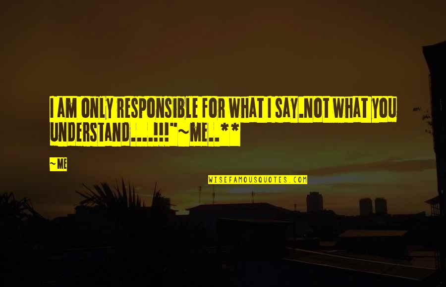 Babu Quotes By Me: I am only responsible for what I say.Not