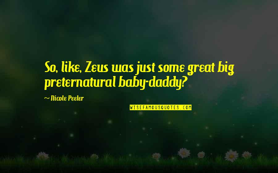 Baby And Daddy Quotes By Nicole Peeler: So, like, Zeus was just some great big