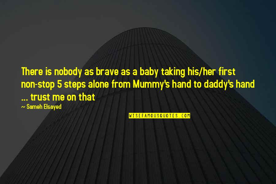 Baby And Daddy Quotes By Sameh Elsayed: There is nobody as brave as a baby