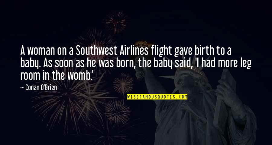 Baby Born Quotes By Conan O'Brien: A woman on a Southwest Airlines flight gave