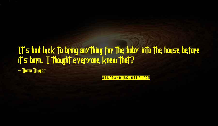 Baby Born Quotes By Donna Douglas: It's bad luck to bring anything for the