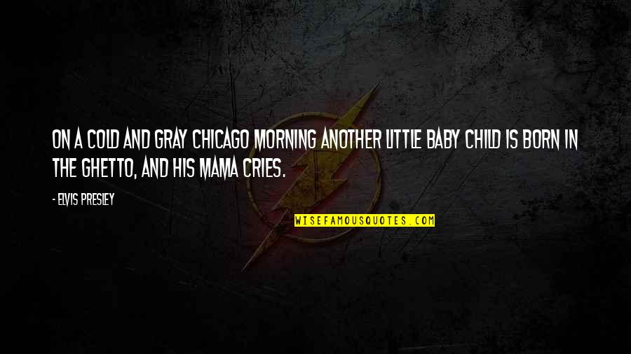 Baby Born Quotes By Elvis Presley: On a cold and gray Chicago morning another