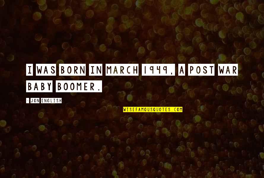Baby Born Quotes By Jon English: I was born in March 1949, a post