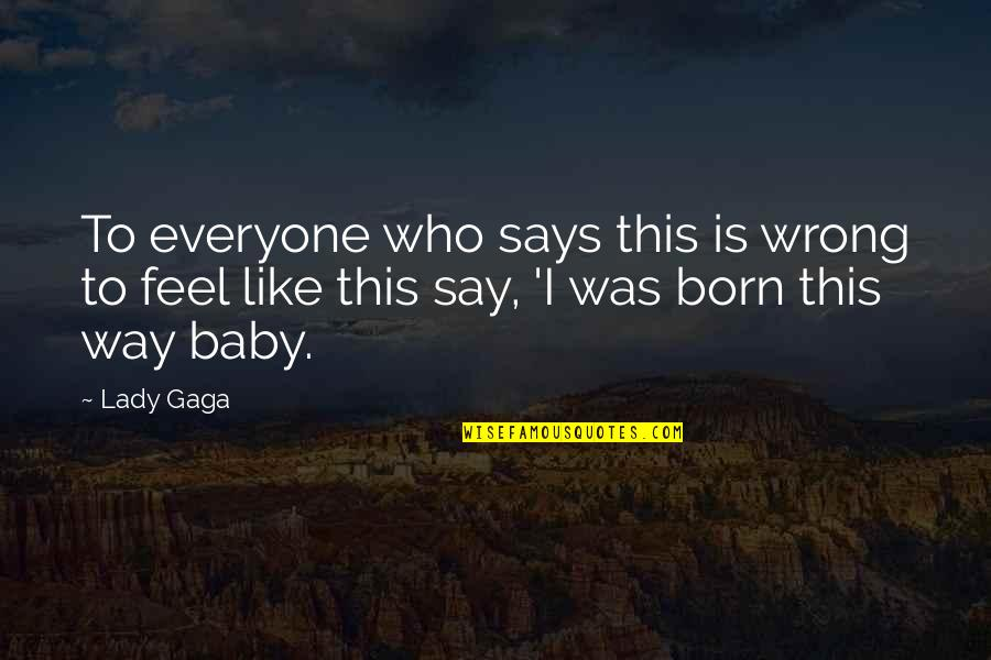 Baby Born Quotes By Lady Gaga: To everyone who says this is wrong to